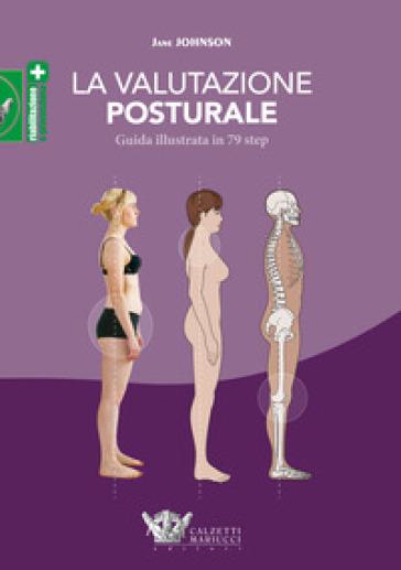 La valutazione posturale. Guida illustrata in 79 step - Jane Johnson |