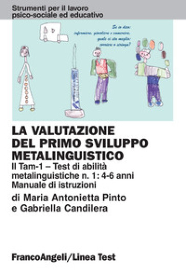 La valutazione del primo sviluppo metalinguistico: il Tam-1. Test di abilità metalinguistiche n. 1: 4-6 anni. Manuale di istruzioni - M. Antonietta Pinto | Rochesterscifianimecon.com