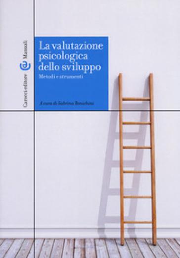 La valutazione psicologica dello sviluppo. Metodi e strumenti - S. Bonichini |