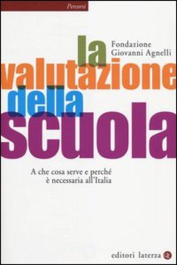 La valutazione della scuola. A che cosa serve e perché è necessaria all'Italia - Fondazione Giovanni Agnelli pdf epub