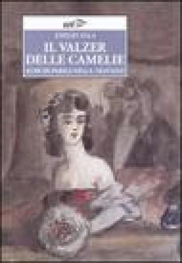 Il valzer delle camelie. Echi di Parigi nella 'Traviata' - Emilio Sala |