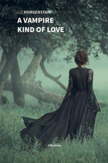 A vampire kind of love. Ediz. italiana - Liz Morgenstain   Rochesterscifianimecon.com