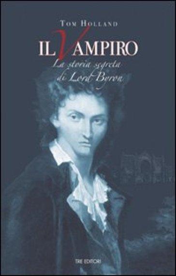 Il vampiro. La storia segreta di Lord Byron - Tom Holland | Rochesterscifianimecon.com