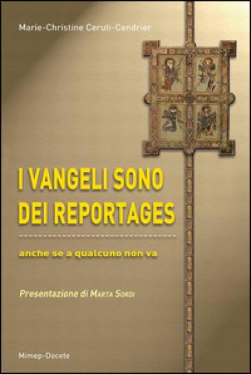 I vangeli sono dei reportages. Anche se a qualcuno non va. Con DVD - Marie C. Ceruti-Cendrier  
