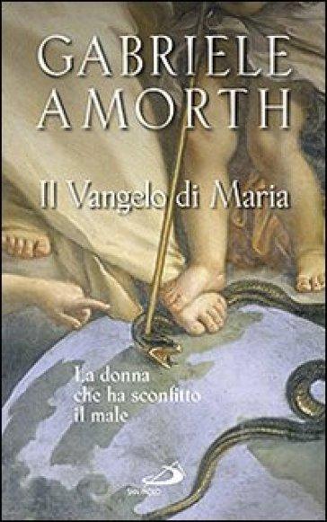 Il vangelo di Maria. La donna che ha sconfitto il male - Gabriele Amorth |