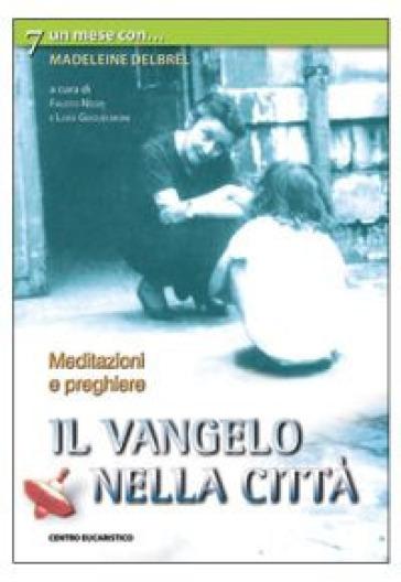 Il vangelo nella città. Un mese con Madeleine Delbrel - L. Guglielmoni   Ericsfund.org