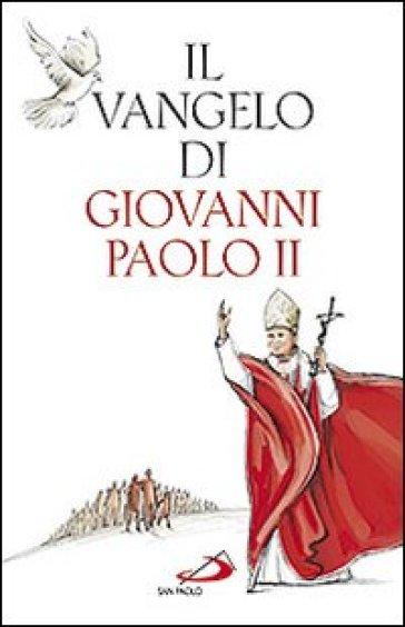 Il vangelo di Giovanni Paolo II - Giovanni Paolo II (papa) |