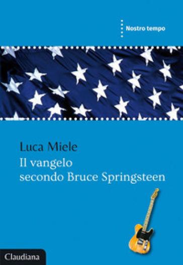 Il vangelo secondo Bruce Springsteen - Luca Miele |