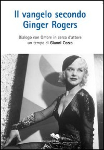 Il vangelo secondo Ginger Rogers. Dialogo con ombre in cerca d'attore - Gianni Cozzo   Rochesterscifianimecon.com