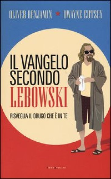 Il vangelo secondo Lebowski. Risveglia il Drugo che è in te - Oliver Benjamin | Thecosgala.com