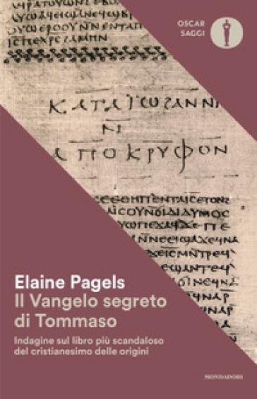 Il vangelo segreto di Tommaso. Indagine sul libro più scandaloso del cristianesimo delle origini - Elaine Pagels |