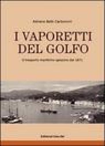 I vaporetti del Golfo. Il trasporto marittimo spezzino dal 1871 - Adriano Betti Carboncini | Rochesterscifianimecon.com