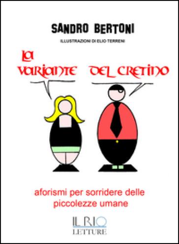 La variante del cretino. Aforismi per sorridere delle piccolezze umane - Sandro Bertoni | Kritjur.org