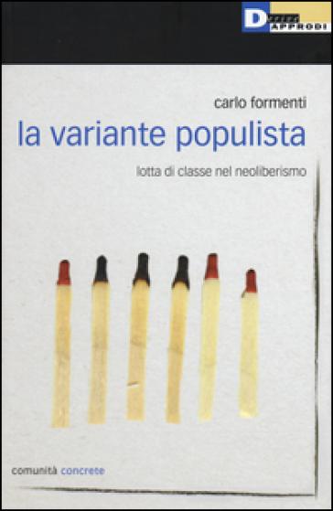La variante populista. Lotta di classe nel neoliberismo - Carlo Formenti |