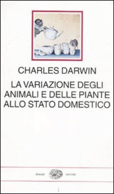 La variazione degli animali e delle piante allo stato domestico - Charles Darwin   Jonathanterrington.com