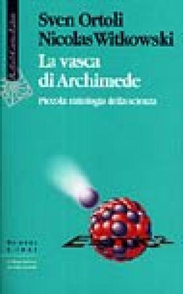 La vasca di Archimede. Piccola mitologia della scienza - Sven Ortoli  
