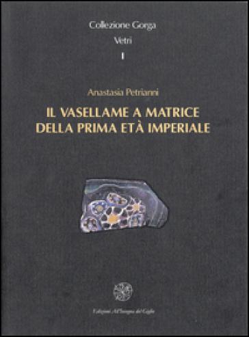 Il vasellame a matrice della prima età imperiale - Anastasia Petrianni |
