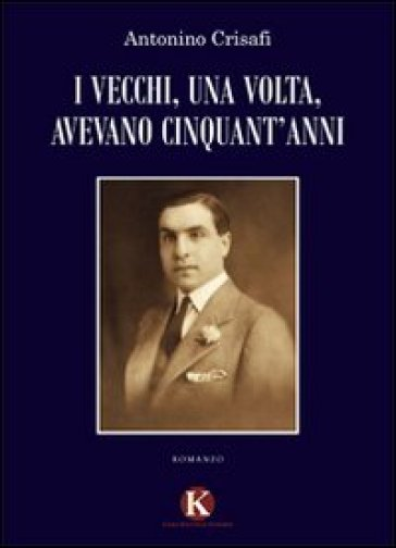 I vecchi, una volta, avevano cinquant'anni - Antonino Crisafi | Kritjur.org