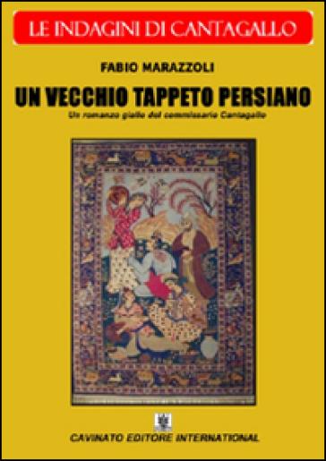 Un vecchio tappeto persiano. Le indagini del commissario Cantagallo - Fabio Marazzoli | Jonathanterrington.com