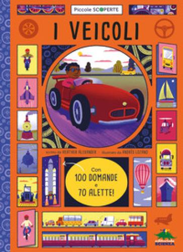 I veicoli. Con 100 domande e 70 alette - Heather Alexander  