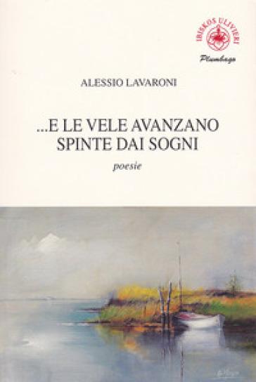 E le vele avanzano spinte dai sogni - Alessio Lavaroni |