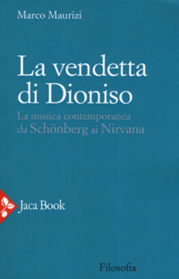 La vendetta di Dioniso. La musica contemporanea da Schonberg ai Nirvana - Marco Maurizi | Thecosgala.com