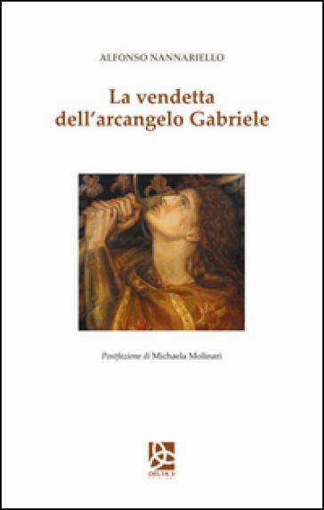 La vendetta dell'arcangelo Gabriele - Alfonso Nannariello  