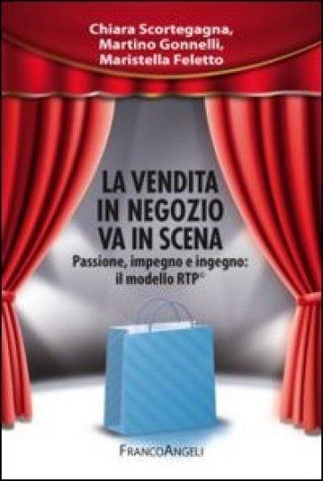 La vendita in negozio va in scena. Passione, impegno e ingegno: il modello RTP© - Chiara Scortegagna   Thecosgala.com