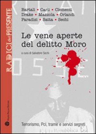 Le vene aperte del delitto Moro. Terrorismo, Pci, trame e servizi segreti - S. Sechi |