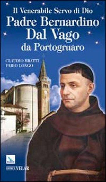 Il venerabile Servo di Dio Padre Bernardino Dal Vago da Portogruaro - Claudio Bratti | Rochesterscifianimecon.com
