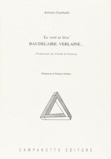 Le vent se lève. Baudelaire, Verlaine... - Antonio Garibaldi |