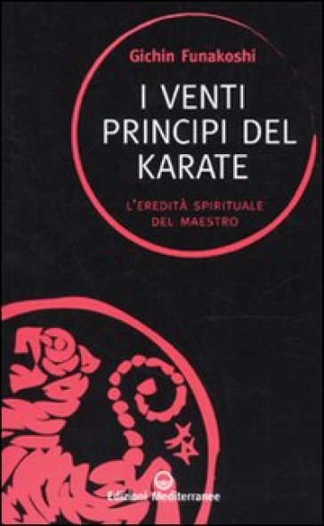 I venti principi del karate. L'eredità spirituale del Maestro - Gichin Funakoshi   Rochesterscifianimecon.com