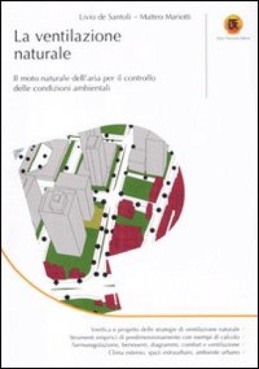 La ventilazione naturale. Il moto naturale dell'aria per il controllo delle condizioni ambientali - Livio De Santoli |