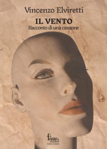 Il vento. Racconto di una canzone - Vincenzo Elviretti |