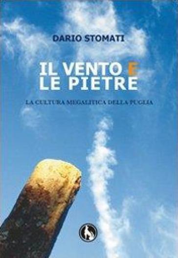 Il vento e le pietre. La cultura megalitica della Puglia - Dario Stomati   Kritjur.org