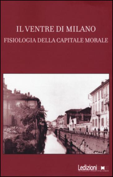 Il ventre di Milano. Fisiologia della capitale morale