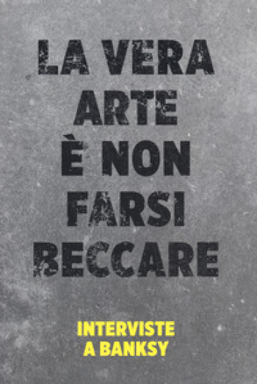La vera arte è non farsi beccare. Interviste a Banksy - Simon Hattenstone | Thecosgala.com