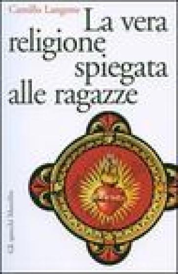 La vera religione spiegata alle ragazze - Camillo Langone  