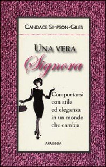 Una vera signora. Comportarsi con stile ed eleganza in un mondo che cambia - R. Terrone |