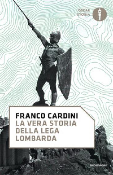 La vera storia della Lega Lombarda - Franco Cardini | Kritjur.org