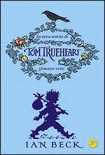 La vera storia di Tom Trueheart. Giovane eroe - Ian Beck | Rochesterscifianimecon.com