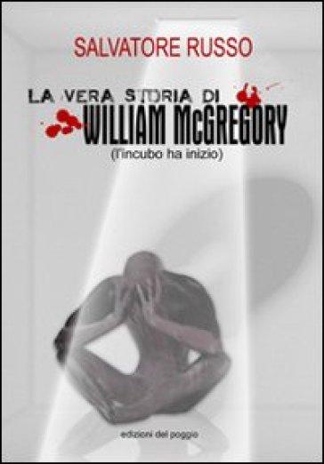 La vera storia di William McGregory (l'incubo ha inzio) - Salvatore Russo |