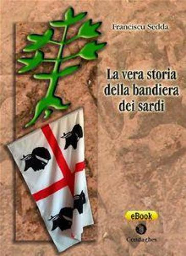 La vera storia della bandiera dei sardi - Francesco Sedda | Jonathanterrington.com