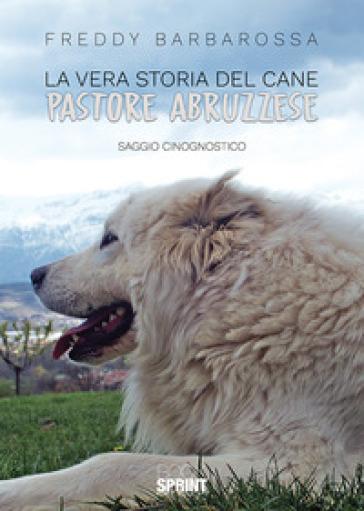 La vera storia del cane pastore abruzzese - Freddy Barbarossa |