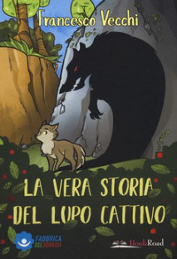 La vera storia del lupo cattivo - Francesco Vecchi pdf epub