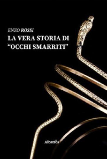 La vera storia di occhi smarriti - Enzo Rossi |