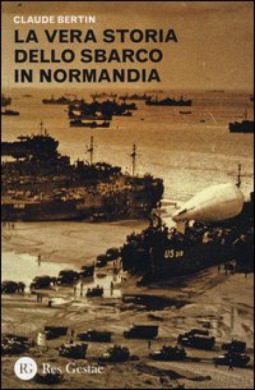 La vera storia dello sbarco in Normandia - Claude Bertin   Rochesterscifianimecon.com