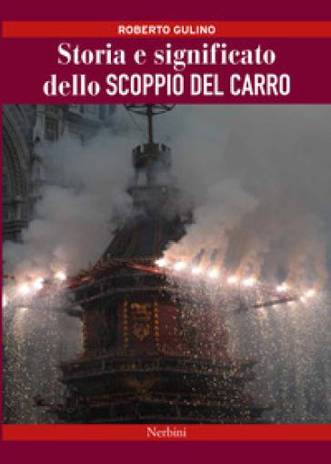 La vera storia e significato dello scoppio del carro a Firenze - Roberto Gulino |