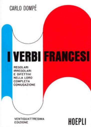 I verbi francesi regolari, irregolari e difettivi nella loro completa coniugazione - Carlo Dompé |