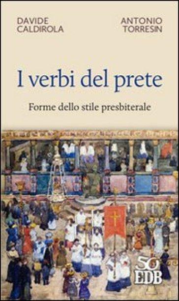 I verbi del prete. Forme dello stile presbiterale - Davide Caldirola  